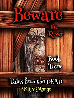 Beware the River (Tales from the DEAD Book 3) by [Kitty Margo]