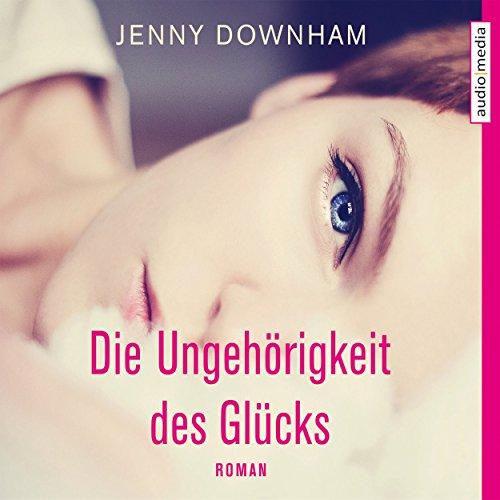 Die Ungehörigkeit des Glücks audiobook cover art