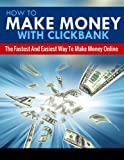 How To Make Money With Clickbank: The Fastest & Easiest Way To Make Money Online (Online Business Game Plan, Best Online Business Opportunity Idea) (2020 UPDATE)