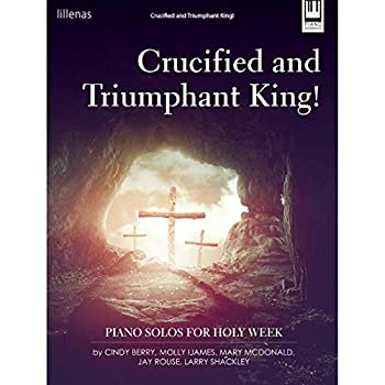 Sheet music Crucified and Triumphant King!: Piano Solos for Holy Week Book