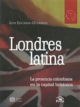Londres Latina: La Presencia Colombiana en la Capital Britanica (America Latina y el Nuevo Orden Mundial) by Luis Eduardo Guarnizo (2008-04-06)