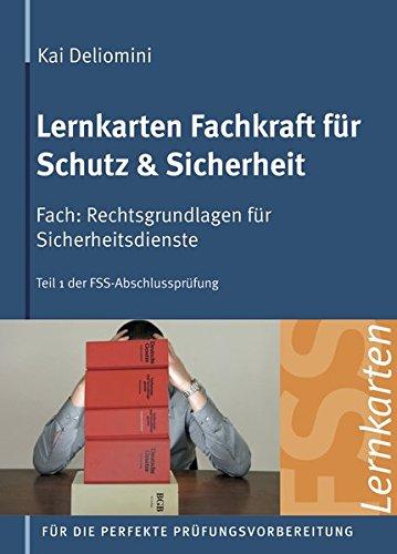 Lernkarten Fachkraft für Schutz & Sicherheit   Rechtsgrundlagen für Sicherheitsdienste: 440 Karteikarten für Teil 1 der FSS-Abschlussprüfung