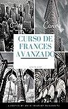 CURSOS DE FRANCE AVANZADO/APRENDER HABLAR EL IDIOMA FRANCES: Francés fácil paso a paso /Todos los niveles