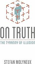 On Truth: The Tyranny of Illusion