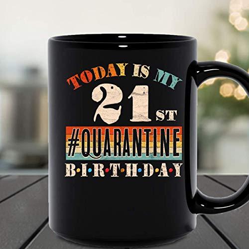 Today is My 21st #Quarantine Vintage Social Distancing Bday Top Birthday Idea 2020 Great Birthday Ceramic Mug Graphic Coffee Mugs Black Cups Tea Tops Custom Novelty 11 Oz