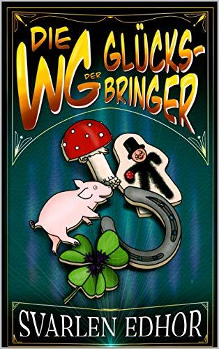 Die WG der Glücksbringer: Ein humorvolles Buch voller Satire und schwarzem Humor (Brausesee Universum) (Die Brausesee Saga)