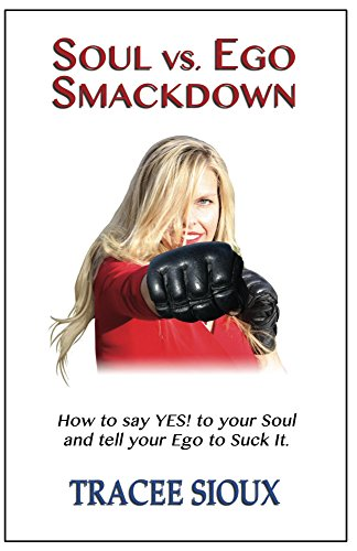 Book: Soul vs. Ego Smackdown - How to say YES! to your Soul and tell your Ego to Suck It. by Tracee Sioux