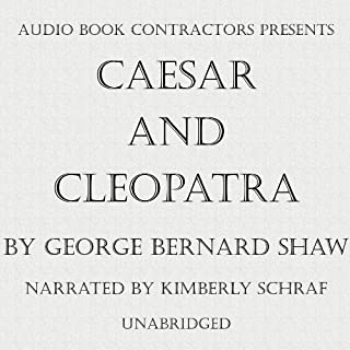 Caesar and Cleopatra                   Written by:                                                                                                                                 George Bernard Shaw                               Narrated by:                                                                                                                                 Kimberly Schraf                      Length: 4 hrs and 37 mins     Not rated yet     Overall 0.0