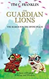 The Guardian Lions: The Search for the Divine Peach - Tim C Franklin