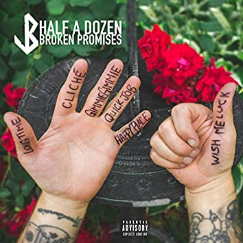 Half a Dozen Broken Promises
