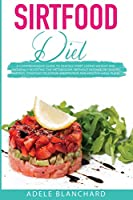 Sirtfood Diet: A Comprehensive Guide to Quickly Start Losing Weight and Naturally Boosting The Metabolism, Without Intense or Drastic Fasting. Contains Delicious, Inexpensive and Healthy Meal Plans