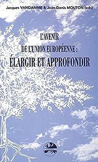 L'avenir de l'Union europeenne: elargir et Approfondir. Une etude de Trans European Policy Studies Association (TEPSA) et du Centre Europeen Universitaire de Nancy