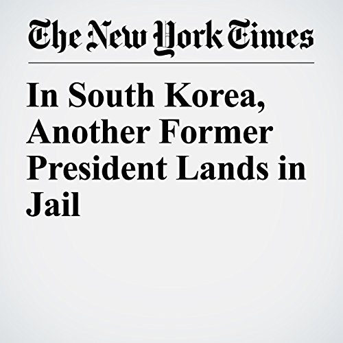 In South Korea, Another Former President Lands in Jail copertina
