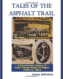 Tales Of The Asphalt Trail: A Documentary History Of East Texas Motor Freight 1934-1982