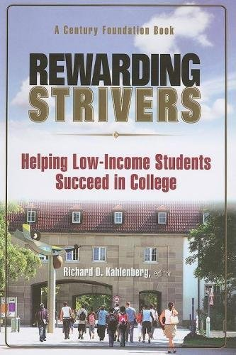 Rewarding Strivers Helping Low Income Students Succeed In College Century Foundation Books Century Foundation