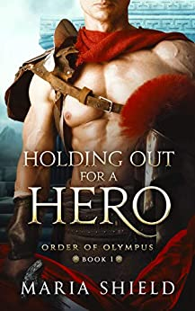 Holding Out For A Hero (Order of Olympus Book 1) by [Maria Shield]