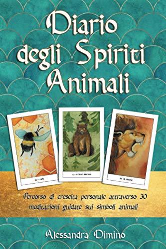 Diario degli spiriti animali: Percorso di crescita personale attraverso 30 meditazioni guidate sui simboli animali
