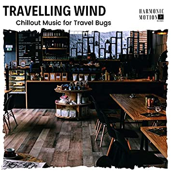 Travelling Wind - Chillout Music For Travel Bugs