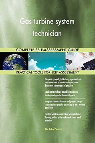 Gas turbine system technician All-Inclusive Self-Assessment - More than 670 Success Criteria, Instant Visual Insights, Comprehensive Spreadsheet Dashboard, Auto-Prioritized for Quick Results