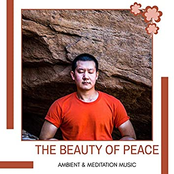The Beauty Of Peace - Ambient & Meditation Music