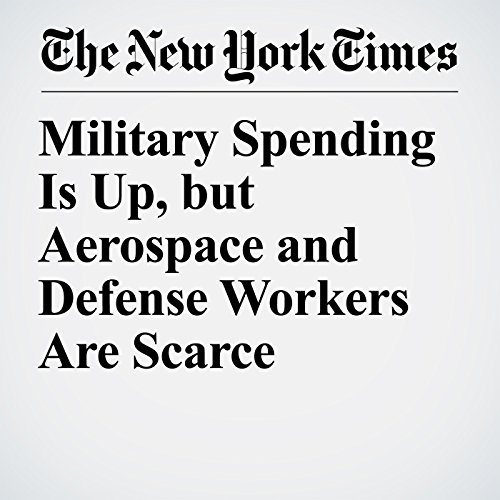 Military Spending Is Up, but Aerospace and Defense Workers Are Scarce copertina