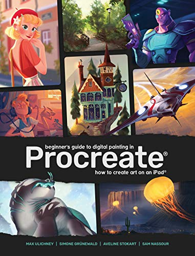 Beginner's Guide to Digital Painting in Procreate: How to Create Art on an iPad® (3d Total Pub)