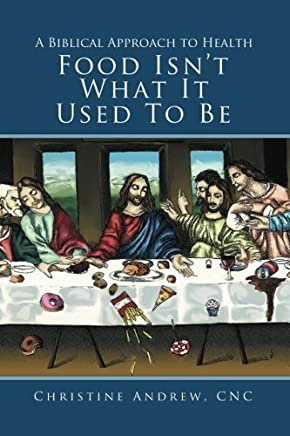 Food Isnt What It Used To Be: A Biblical Approach to Health by CNC, Christine Andrew (2013-01-14)