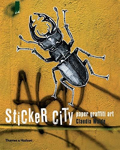 Sticker City: Paper Graffiti Art (Street Graphics / Street Art): The Paper Graffiti Generation