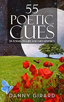 55 Poetic Cues: 55 Poems on Life and Metaphysics (Volume Book 2) by [Danny Girard]