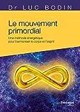 Le mouvement primordial : Une méthode énergétique pour harmoniser le corps et l'esprit (French Edition)