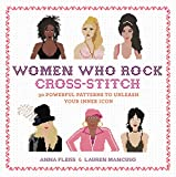 Women Who Rock Cross-Stitch: 30 Powerful Patterns to Unleash Your Inner Icon