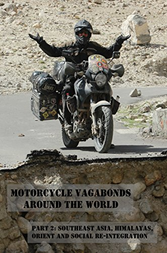 Motorcycle Vagabonds - Around the World,  Part 2: Southeast Asia, Himalayas, Orient and Social Re-Integration (English Edition)