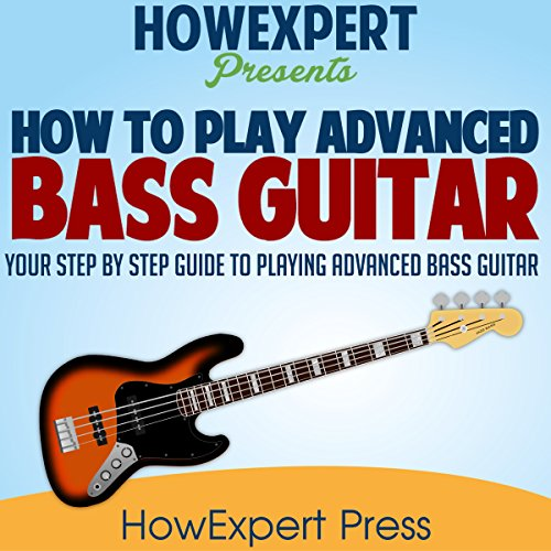 How to Play Advanced Bass Guitar Audiobook By HowExpert Press cover art