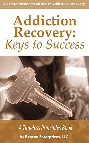 Addiction Recovery: Keys To Success: An Introduction to ARTools Addiction Recovery (Timeless Principles Book 1) (English Edition)