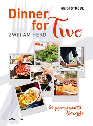 Dinner for Two: Zwei am Herd. 60 prominente Rezepte