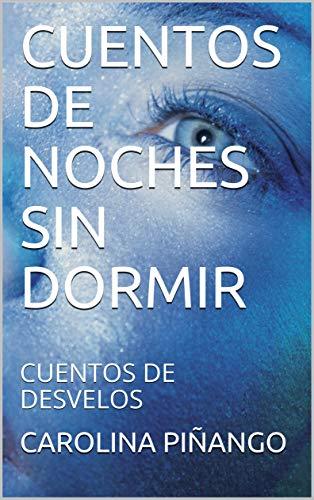 CUENTOS DE NOCHES SIN DORMIR: CUENTOS DE DESVELOS