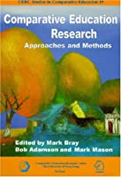 Comparative Education Research: Approaches and Methods (CERC Studies in Comparative Education)