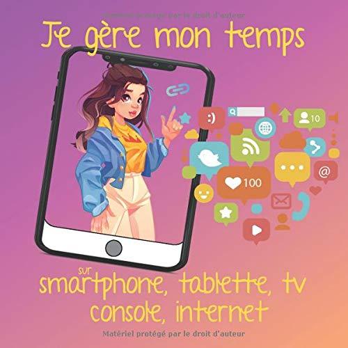 Je gère mon temps sur smartphone, tablette, tv console, internet: Note chaque jour le temps que tu y passes - Format 20,96 x 20,96 cm