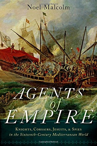 Image of Agents of Empire: Knights, Corsairs, Jesuits, and Spies in the Sixteenth-Century Mediterranean World