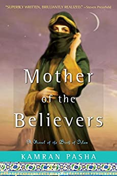 Mother of the Believers: A Novel of the Birth of Islam by [Kamran Pasha]