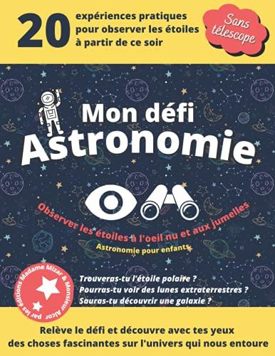 Mon défi astronomie: Observer les étoiles à l'œil nu et aux jumelles, astronomie pour enfant