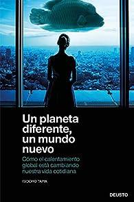 Un planeta diferente, un mundo nuevo: Cómo el calentamiento global está cambiando nuestra vida cotidiana par Isidoro Tapia Ramirez