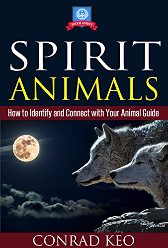 Spirit Animals: How to Identify and Connect with Your Animal Guide (Totem Guides Book 1) (English Edition)