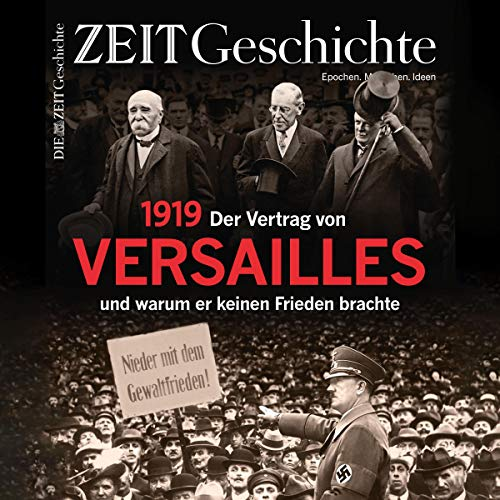 1919. Der Vertrag von Versailles und warum er keinen Frieden brachte (ZEIT Geschichte)                   Autor:                                                                                                                                 DIE ZEIT                               Sprecher:                                                                                                                                 N.N.                      Spieldauer: 1 Std. und 12 Min.     4 Bewertungen     Gesamt 5,0