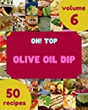 Oh! Top 50 Olive Oil Dip Recipes Volume 6: Keep Calm and Try Olive Oil Dip Cookbook
