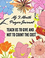 Every man, either to his terror or consolation, has some sense of religion. My 3 month Prayer Journal: 3 Month Guide To Prayer Praise and Thanks Gratitude