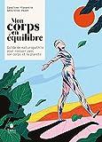 Mon corps en équilibre - Guide de naturopathie pour renouer avec son corps et la planète : immunité et fonctionnement des organes, alimentation et nutrition, médecines alternatives, hygiène de vie