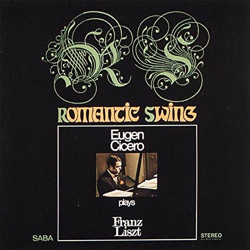 Romantic Swing (Eugen Cicero Plays Franz Liszt)