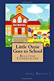 Little Ozzie Goes to School: Bullying Confronted (Friends Go to School) (Volume 2)
