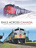 Rails Across Canada: The History of Canadian Pacific and Canadian National Railways - Tom Murray